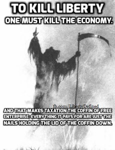 To Kill Liberty One Must First Kill the Economy, Taxation   Is The Coffin Liberty Defined