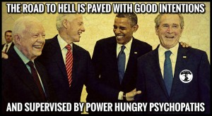 the-road-to-hell-is-paved-with-good-intentions-and-supervised-by-power-hungry-psychopaths